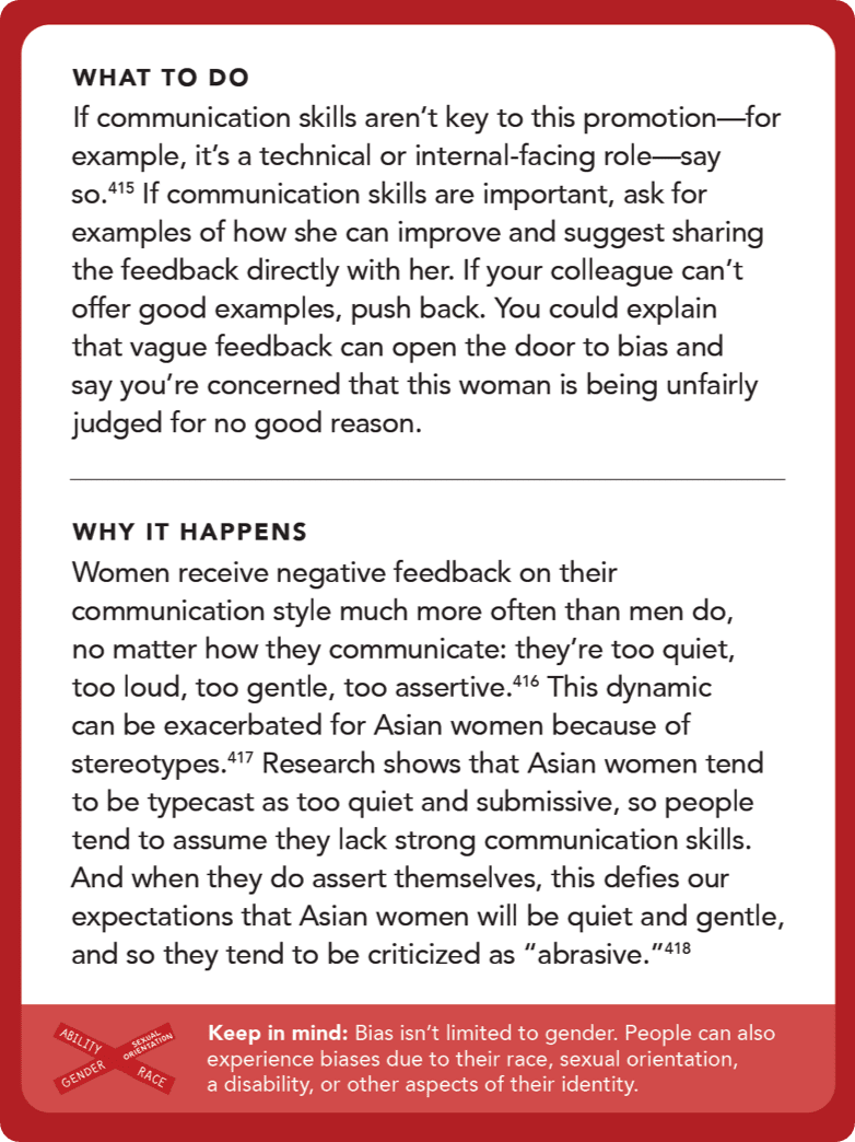 Back of card: Solution - If communication skills aren't key to this promotion—for example, it's a technical or internal-facing role—say so.  If communication skills are important, ask for examples of how she can improve and suggest sharing the feedback directly with her. If your colleague can't offer good examples, push back. You could explain that vague feedback can open the door to bias and say you're concerned that this woman is being unfairly judged for no good reason.